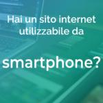 Hai un sito internet utilizzabile da smartphone?